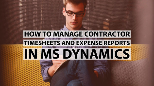 How To Manage Contractor Timesheets And Expense Reports In MS Dynamics
